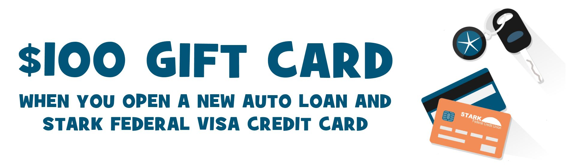 $100 Gift Card when you open a new auto loan and Stark Federal Credit Card